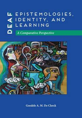 Deaf Epistemologies, Identity, and Learning: A Comparative Perspective (Hardback)