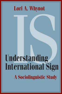 Understanding International Sign: A Sociolinguistic Study (Hardback)