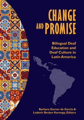 Change and Promise: Bilingual Deaf Education and Deaf Culture in Latin America (Hardback)