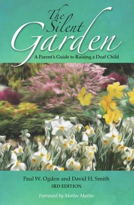 The Silent Garden: A Parent's Guide to Raising a Deaf Child (Paperback)
