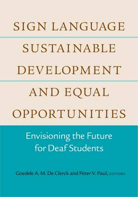 Sign Language, Sustainable Development, and Equal Opportunities: Envisioning the Future for Deaf Students (Hardback)