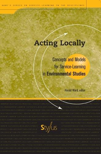 Acting Locally: Concepts and Models for Service-learning in Environmental Studies - Service-learning in the Disciplines (Hardback)
