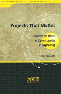 Projects That Matter: Concepts and Models for Service-learning in Engineering - Service-learning in the Disciplines (Hardback)