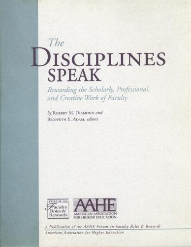 The Disciplines Speak I: Rewarding the Scholarly, Professional, and Creative Work of Faculty (Paperback)