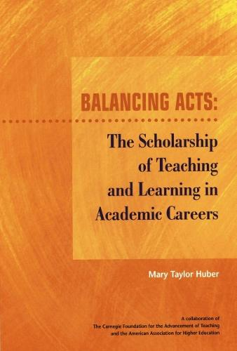 Balancing Acts: The Scholarship of Teaching and Learning in Academic Careers (Paperback)