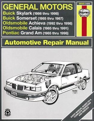 General Motors Buick Skylark & Somerset, Oldsmobile Achieva & Calais, And Pontiac Grand Am (85 - 98): Buick Skylark & Somerset, Oldsmobile Achieva & Calais, And Pontiac Grand Am (1985 thru 1998) (Paperback)
