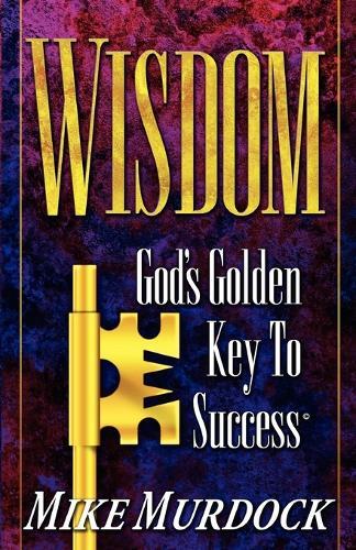 Wisdom- God's Golden Key to Success (Paperback)