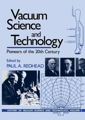 Vacuum Science and Technology: Pioneers of the 20th Century - AVS Classics in Vacuum Science and Technology (Paperback)