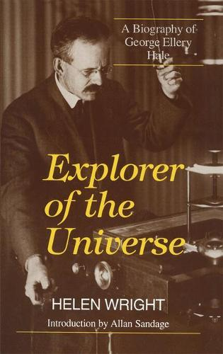 Explorer of the Universe: Biography of George Ellery Hale - History of Modern Physics and Astronomy No.14 (Hardback)