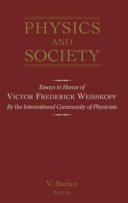 Physics and Society: Essays in Honor of Victor Frederick Weiseskopf by the International Community of Physicists (Hardback)