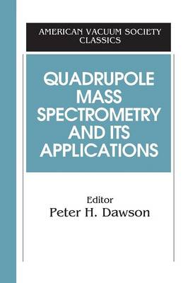 Quadrupole Mass Spectrometry and Its Applications - AVS Classics in Vacuum Science and Technology (Paperback)