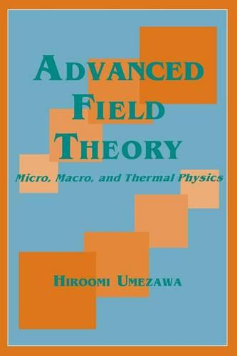 Advanced Field Theory: Micro, Macro, and Thermal Physics (Paperback)