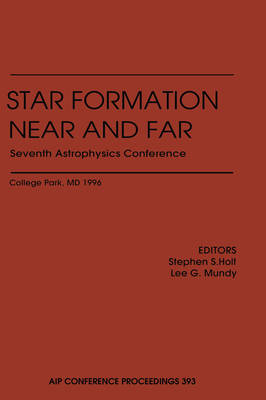 Star Formation, Near and Far: Seventh Astrophysics Conference - AIP Conference Proceedings v.393 (Hardback)