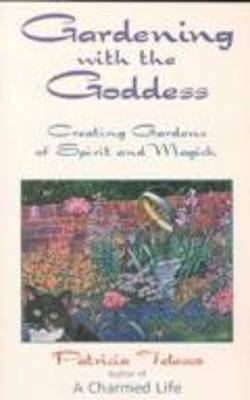 Gardening with the Goddess: Creating Gardens of Spirit and Magick (Paperback)