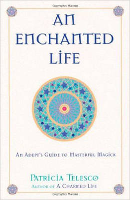 An Enchanted Life: An Adepts Guide to Masterful Magick (Paperback)