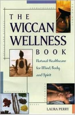The Wiccan Wellness Book: Natural Healthcare for Mind, Body, and Spirit (Paperback)