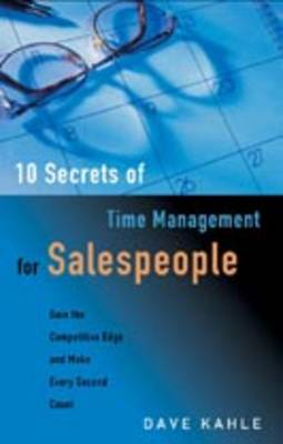 10 Secrets of Time Management for Salespeople: Gain the Competitive Edge and Make Every Second Count (Paperback)