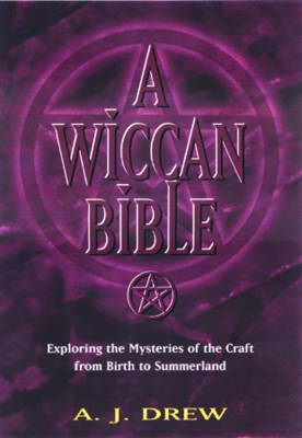 A Wiccan Bible: Exploring the Mysteries of the Craft from Birth to Summerland (Paperback)