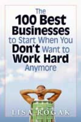 The 100 Best Business to Start When You Don't Want to Work Hard Anymore (Paperback)