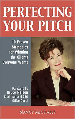 Perfecting Your Pitch: 10 Proven Strategies for Winning the Clients Everyone Wants (Paperback)