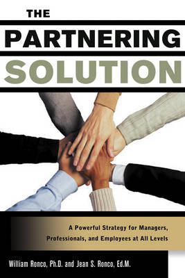 The Partnering Solution: A Powerful Strategy for Managers Professionals and Employees at All Levels (Paperback)