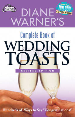 Diane Warner's Complete Book of Wedding Toasts: Hundreds of Ways to Say Congratulations!  Revised Edition (Paperback)