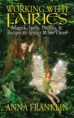 Working with Fairies: Magick Spells, Potions, and Recipes to Attract and See Them (Paperback)