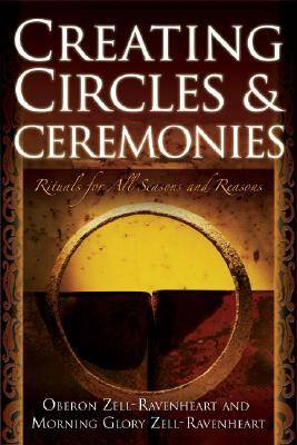 Creating Circles and Ceremonies: Rituals for All Seasons and Reasons (Paperback)