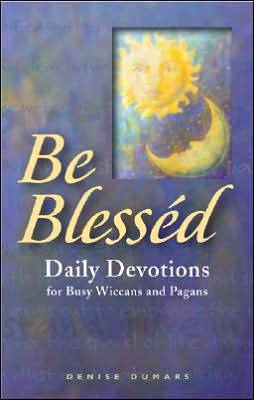 Be Blessed: Daily Devotions for Busy Wiccans and Pagans (Paperback)