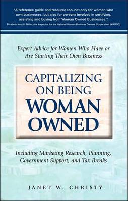 Capitalizing on Being Woman Owned: Expert Advice for Women Who Have or are Starting Their Own Business (Paperback)