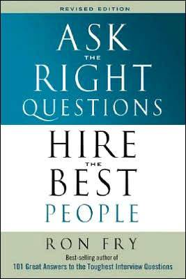 Ask the Right Questions, Hire the Best People: Revised Edition (Paperback)