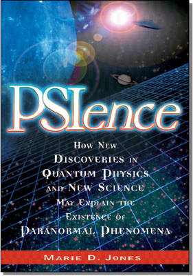 Psience: How New Discoveries in Quantum Physics and New Science May Explain the Existence of Paranormal Phenomena (Paperback)