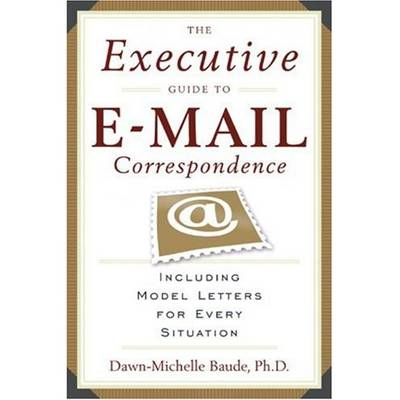 The Executive Guide to Email Correspondence: Including Model Letters for Every Situation (Paperback)