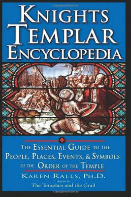 Knights Templar Encyclopedia: The Essential Guide to the People Places Events and Symbols of the Order of the Temple (Paperback)