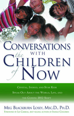 Coversations with the Children of Now: Crystal, Indigo, and Star Kids Speak out About the World and the Coming 2012 Shift (Paperback)