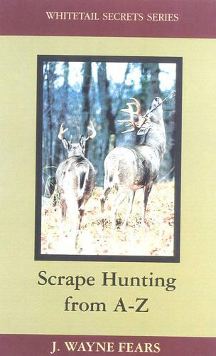 Scrape Hunting from A to Z - Whitetail Secrets Series (Hardback)