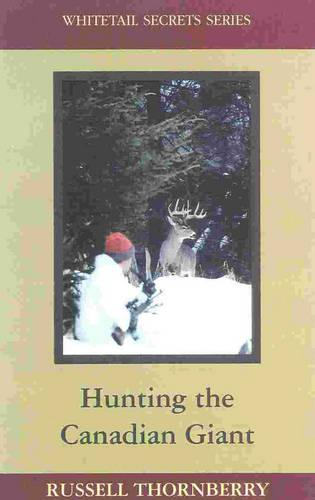 Hunting the Canadian Giant: Whitetail Secrets Series - Whitetail Secrets Series (Hardback)