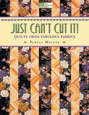 Just Can't Cut It!: Quilts from Fabulous Fabrics (Paperback)