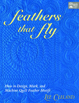 Feathers That Fly: How to Design, Mark, and Machine Quilt Feather Motifs (Paperback)