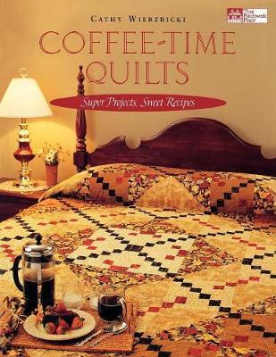 Coffee-Time Quilts: Super Projects, Sweet Recipes (Paperback)