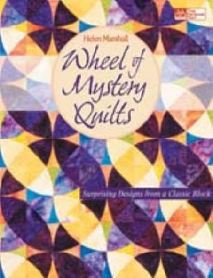 Wheel of Mystery Quilts: Surprising Designs from a Classic Block (Paperback)