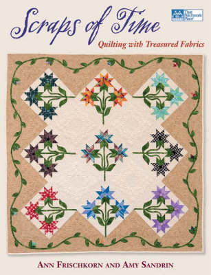 Scraps of Time: Quilting with Treasured Fabrics (Paperback)