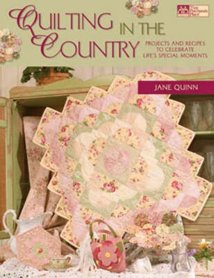 Quilting in the Country: Projects and Recipes to Celebrate Life's Special Moments (Paperback)