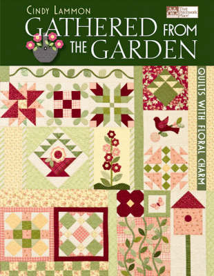 Gathered from the Garden: Quilts with Floral Charm (Paperback)