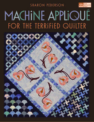 Machine Applique: For the Terrified Quilter (Paperback)