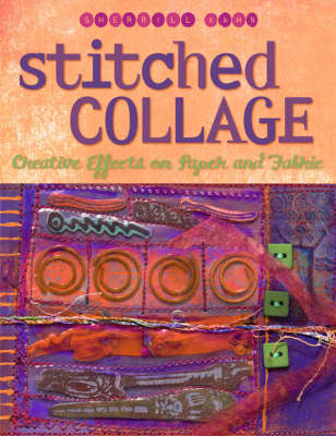 Stitched Collage: Creative Effects on Paper and Fabric (Paperback)