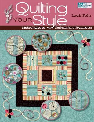 Quilting Your Style: Make-it-unique Embellishing Techniques (Paperback)