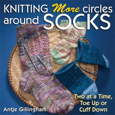 Knitting More Circles Around Socks: Two at a Time, Toe Up or Cuff Down (Paperback)