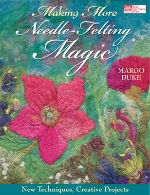 Making More Needle-felting Magic: New Techniques, Creative Projects (Paperback)