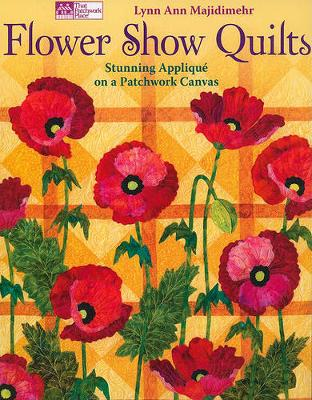 Flower Show Quilts: Stunning Applique on a Patchwork Canvas (Paperback)